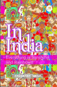 In India: Everything is Sunshine and Rainbows!