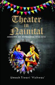 Theatre in Nainital memoires on Rangkarma 1910-2010